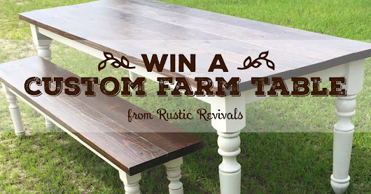 March Custom Farm Table Giveaway!