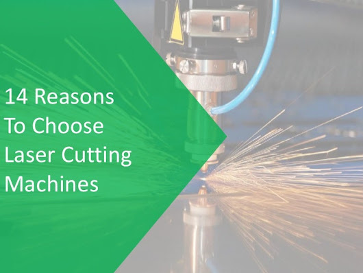 14 Reasons To Choose Laser Cutting Machines
