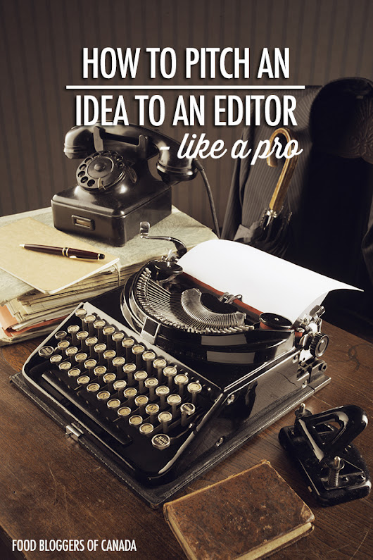 How To Pitch An Editor | Food Bloggers of Canada