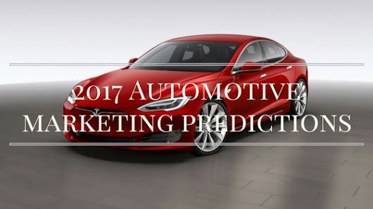 5 Automotive Marketing Predictions For 2017 - DealerRefresh