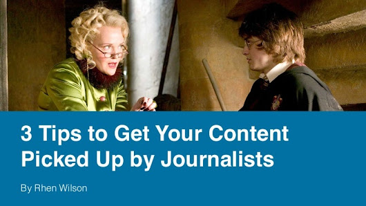 3 Tips to Get Your Content Picked Up by Journalists