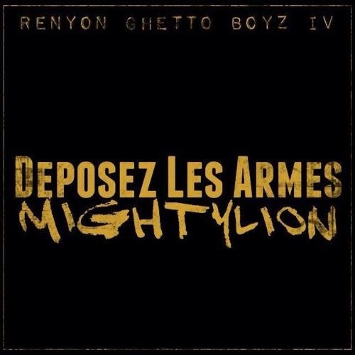 MIGHTYLION - Deposez Les Armes (Renyon Ghetto Boyz IV)- DEC 2015 by MIGHTYLION 974 Officiel