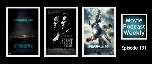 Movie Podcast Weekly Ep. 131: It Follows (2015) and Insurgent (2015) and A Most Violent Year (2015)