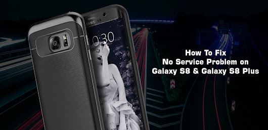 How To Fix No Service Problem on Samsung Galaxy S8 / S8 Plus