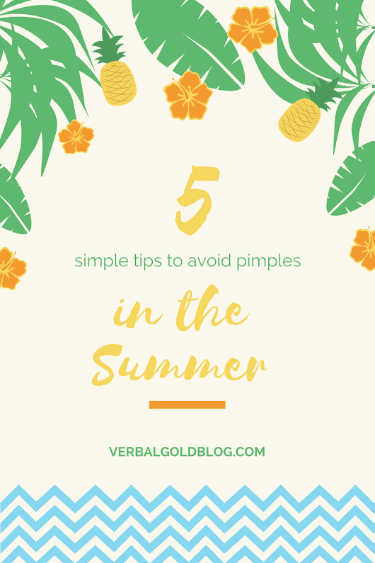 5 Simple Tips To Avoid Pimples In Summer - Verbal Gold Blog