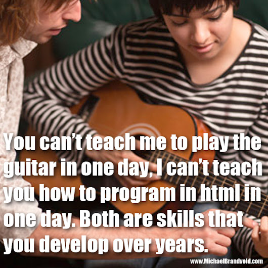 You can't teach me to play the guitar in one day, I can't teach you how to program in html in one day. Both are skills that you develop over years.