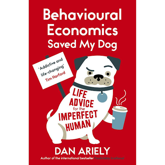 Behavioural Economics Saved My Dog by Dan Ariely — Reviews, Discussion, Bookclubs, Lists