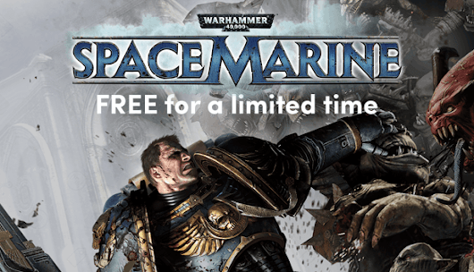 Get Warhammer 40,000: Space Marine for free