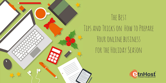 The Best Tips and Tricks on How to Prepare Your Online Business for the Holiday Season | Official ETNHost Blog