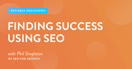 Episode 36: Finding Success Using SEO with Phil Singleton