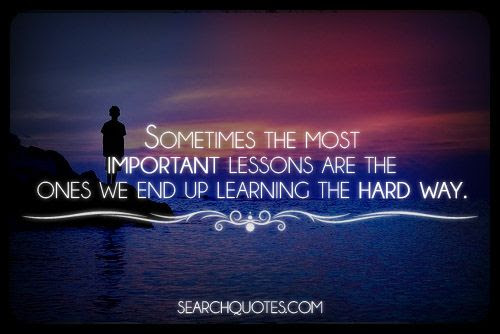 Learning Lessons The Hard Way Picture Quotes