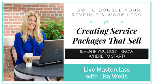 """How to Double Your Revenue & Work Less by Creating Service Packages That Sell!"""