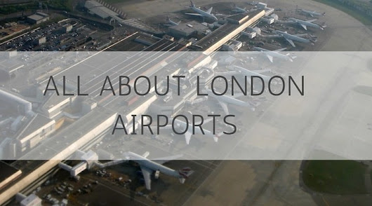 All About London Airports • Pronounce London | London Travel