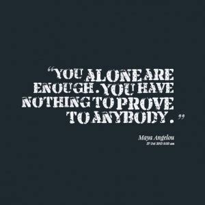 You Have Nothing To Prove Quotes