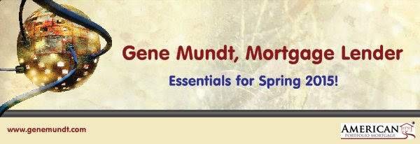 Gene Mundt, Mortgage Lender - Essentials for Spring 2015!