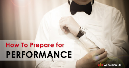 How To Prepare for Performance - Accordion Life