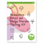 Permaculture Ethics & Design Principles Teaching Kit. Designed as an aid to teaching ethics and principles on Permaculture Design Courses and introducing permaculture to a wide range of audiences from school children to design professionals.