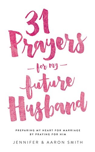 Télécharger 31 Prayers For My Future Husband: Preparing My Heart For
