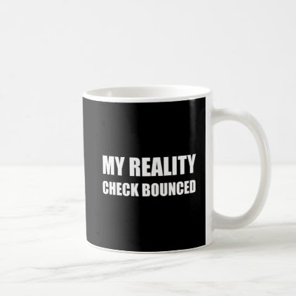 My Reality Check Bounced Coffee Mug