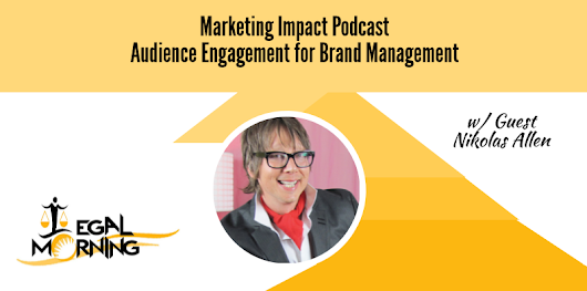 Audience Engagement for Brand Management - Marketing Impact Podcast [Episode 11] - Legalmorning