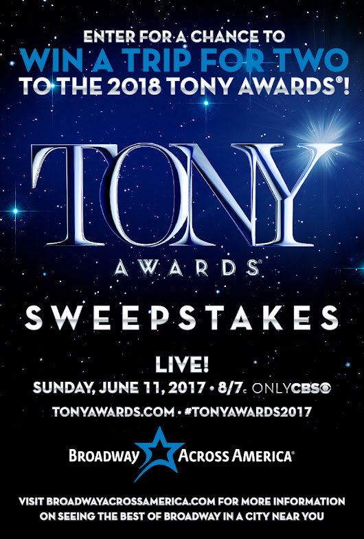 The 2017 Tony Awards Sweepstakes - Presented by Broadway Across America