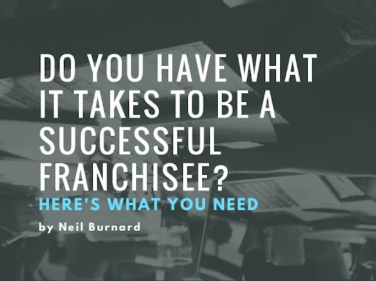 Do You Have What it Takes to be a Successful Franchisee? By Neil Burn…