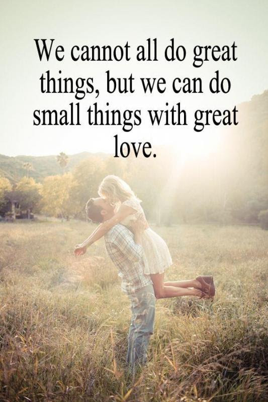 We Cannot All Do Great Things But We Can Do Small Things With