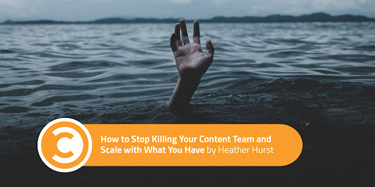 How to Stop Killing Your Content Team and Scale with What You Have | Convince and Convert: Social Media Consulting and Content Marketing Consulting