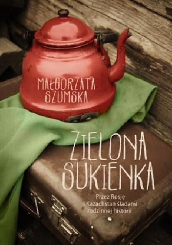 Okładka książki Zielona sukienka. Przez Rosję i Kazachstan śladami rodzinnej historii