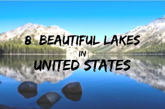 8 Breathtaking Lakes In The USA For Your Summer Vacations !