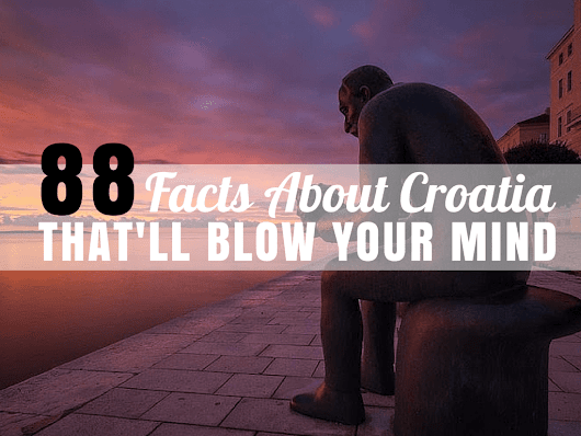 88 Facts About Croatia That'll Blow Your Mind | Travel Croatia Guide
