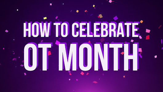 How to Celebrate OT Month!