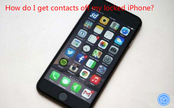 How do I get contacts off my locked iPhone?