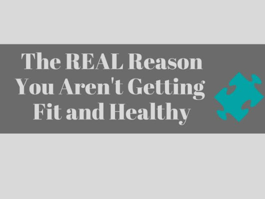 The Real Reason You Aren't Getting Fit and Healthy