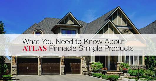 What You Need to Know About Atlas Pinnacle Shingle Products