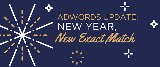 AdWords Update: New Year, New Exact Match
