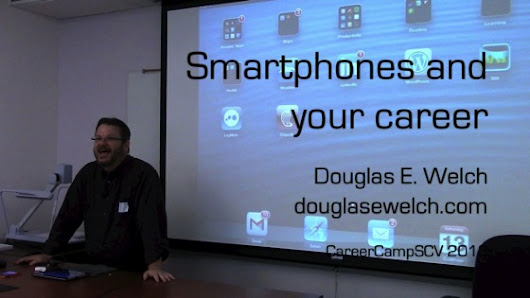 Video: Smartphones and Your Career with Douglas E. Welch, CareerCampSCV 2013 (51 mins)