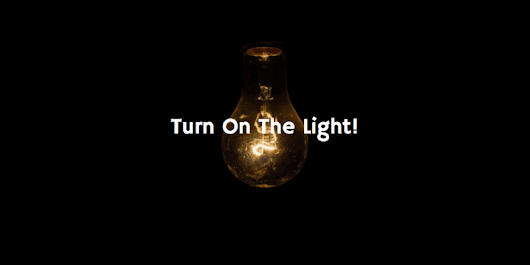 Turn On The Light!