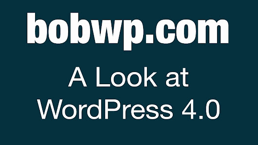 WordPress 4.0 Has Arrived – A Video Overview