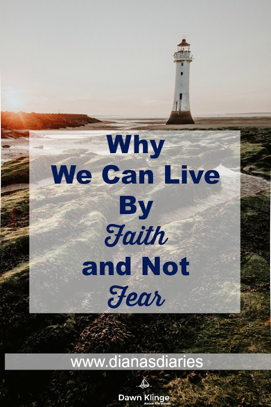 Why We Can Live By Faith and Not Fear