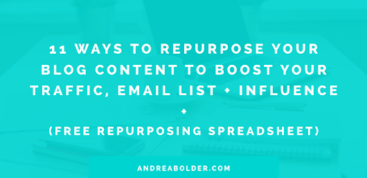 11 WAYS TO REPURPOSE YOUR BLOG CONTENT (SO YOU CAN GROW YOUR TRAFFIC BY DOING LESS)