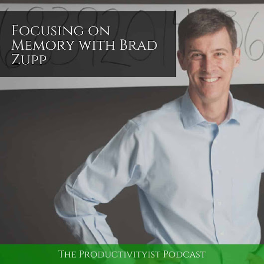 The Productivityist Podcast: Focusing on Memory with Brad Zupp - Productivityist