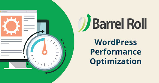 WordPress Performance Optimization & Why It Matters - Barrel Roll