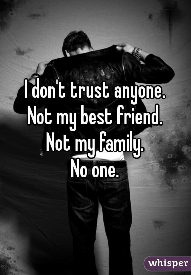 I Dont Trust Anyone Not My Best Friend Not My Family No One