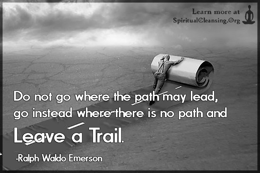 Do Not Go Where The Path May Lead Go Instead Where There Is No Path