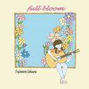 Full Bloom / Sakura Fujiwara