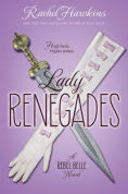 Title: Lady Renegades: A Rebel Belle Novel, Author: Rachel Hawkins