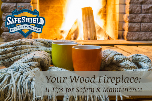 Your Wood Fireplace: 11 Tips for Safety and Maintenance | SafeShield Inspections