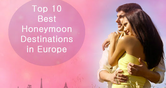 Top 10 Best Romantic Honeymoon Destinations in Europe - Europe Group Tours