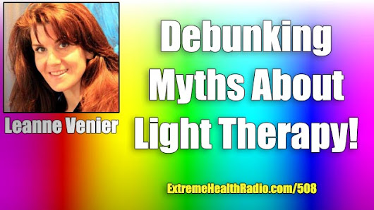 Ep #508 – Leanne Venier – Debunking Myths About Light, Red Light Therapy Benefits & How The Right Color Light Can Help Your Body Heal Itself!